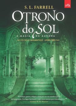 O Trono do Sol. A Magia da Aurora. O Cíclo Nessântico - Livro 3